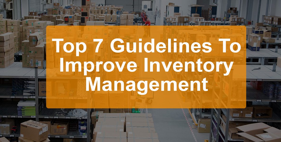 Top 7 Guidelines To Improve Inventory Management